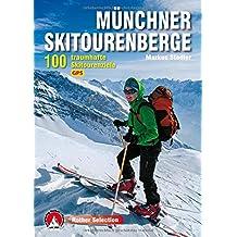 Münchner Skitourenberge: 100 traumhafte Skitourenziele. Mit GPS-Tracks (Rother Selection)