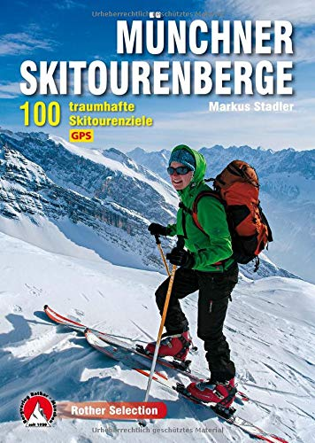 Münchner Skitourenberge: 100 traumhafte Skitourenziele. Mit GPS-Tracks (Rother Selection)