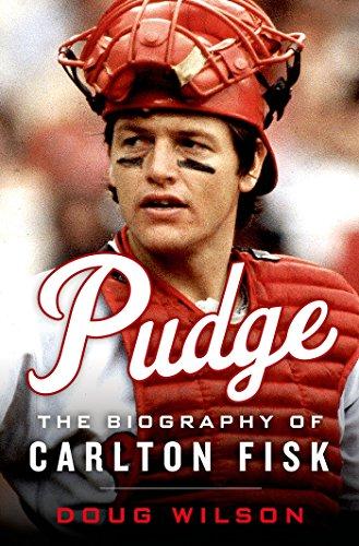 Pudge: The Biography of Carlton Fisk (White Carlton Sox Fisk)