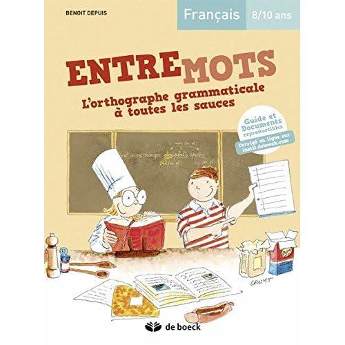 Entremots - l'Orthographe Grammaticale a Toutes les Sauces Guide Pedagogique + Corriges en Ligne by Benoit Depuis (2014-05-15)
