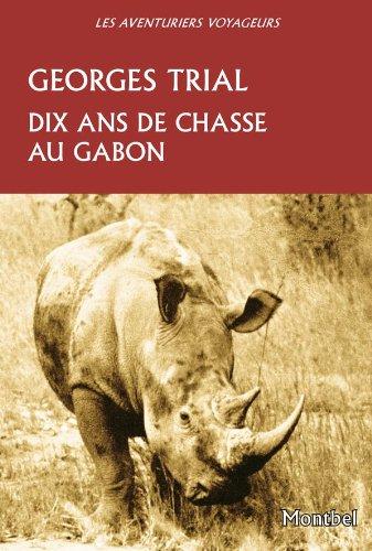 Dix ans de chasses au Gabon par Georges Trial