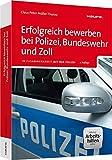 Erfolgreich bewerben bei Polizei, Bundeswehr und Zoll - inkl. Arbeitshilfen online: In Zusammenarbeit mit der Polizei (Haufe Ratgeber plus)