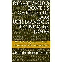 Desativando Pontos Gatilho de Dor Utilizando a Técnica de Jones: Manual Teórico e Prático (Portuguese Edition)