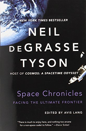 Space Chronicles: Facing the Ultimate Frontier 1st edition by deGrasse Tyson, Neil (2014) Paperback