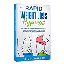 Rapid Weight Loss Hypnosis: The Complete Guide To Burn Fat Naturally, Crave Less Food And Get Lean Though Self Hypnosis, Positive Affirmations And Meditation (English Edition)