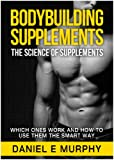 Bodybuilding Supplements: Which Ones Work And How To Use Them The Smart Way