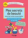 Mes secrets de beauté avec les huiles essentielles (MESESSENTIELLES) (French Edition)