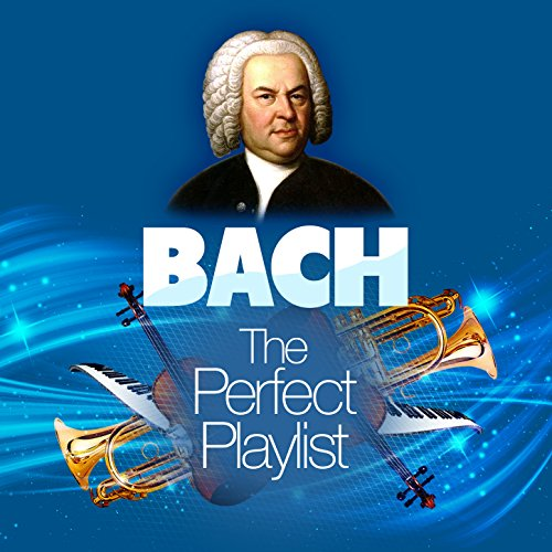 Bach: The Perfect Playlist