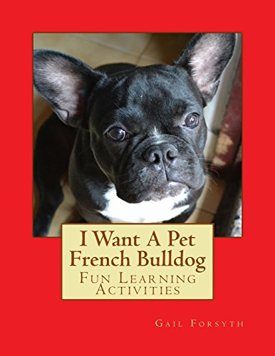 I Want A Pet French Bulldog: Fun Learning Activities