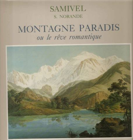 Montagne paradis, ou, Le rêve romantique par Samivel
