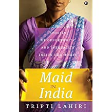 Maid in India: Stories of Inequality and Opportunity Inside Our Homes (English Edition)