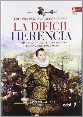 Descargar Libro La difícil herencia: Las batallas de Felipe III en defensa del legado paterno (1599-1608) (Clío. Crónicas de la historia) de Eduardo Ruiz de Burgos