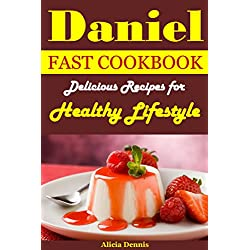 Daniel Fast Cookbook: Delicious Recipes for Healthy lifestyle(daniel fast diet,daniel fast guide,the daniel cookbook,the daniel plan,daniel fasting,the daniel diet,daniel fast cookbook)