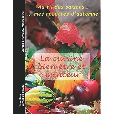 La cuisine bien-être et minceur: au fil des saisons.. mes recettes d'automne