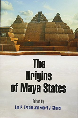 7: The Origins of Maya States (University of Pennsylvania Museum of Archaeology a)