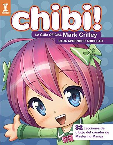 ¡Chibi! La guía oficial de Mark Crilley para aprender a dibujar (Espacio De Diseño) por Mark Crilley