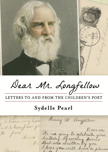 Dear Mr. Longfellow: Letters to and from the Children's Poet (English Edition)