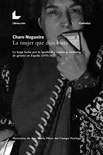La mujer que dijo basta: La larga lucha por la igualdad y contra la violencia de género en España (1970-2017) (Contraluz)