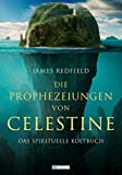 Die Prophezeiungen von Celestine: Ein Abenteuer - Das spirituelle Kultbuch