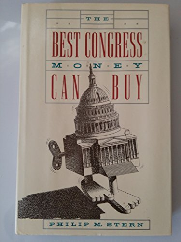 The Best Congress Money Can Buy by Philip M. Stern (1988-05-12)