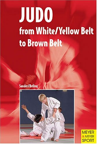 Judo: A New Programme for White/Yellow Belt to Brown Belt por Hedda Sander