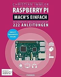 Raspberry Pi: Mach's einfach! (Ausgabe 2018 für Raspberry Pi 3 Modell B / B+) Die kompakteste Gebrauchsanweisung mit 222 Anleitungen