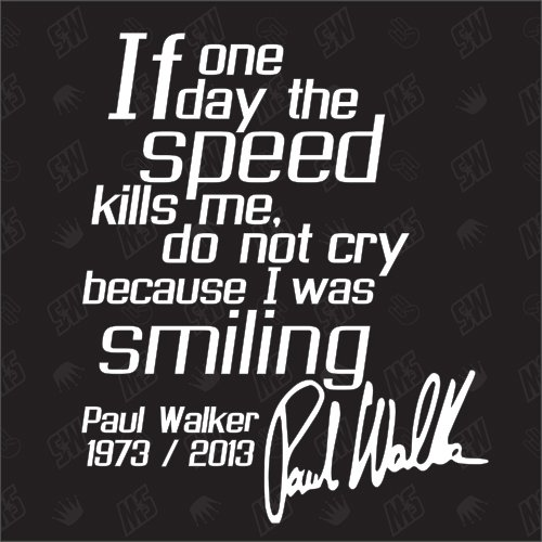Paul Walker - If one Day Speed Kills me, do not cry R.I.P. - Sticker