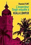 L'inspecteur Singh enquête à... Kuala Lumpur