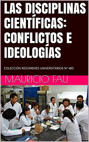 LAS DISCIPLINAS CIENTÍFICAS: CONFLICTOS E IDEOLOGÍAS: COLECCIÓN RESÚMENES UNIVERSITARIOS Nº 485 por Mauricio Fau