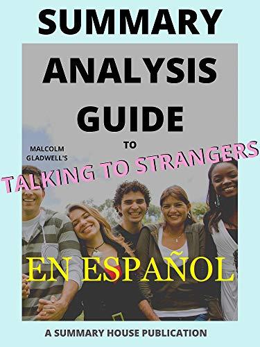 Resumen de Hablar con extraños por Malcolm Gladwell   Lo que debemos saber sobre las personas que no conocemos: Summary of Talking to Strangers by Malcolm Gladwell (Spanish Edition)