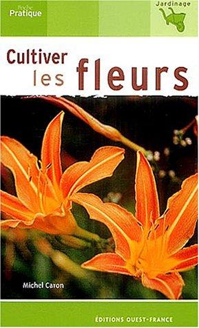 Cultiver les fleurs par Michel Caron