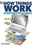 How Things Work -- Everyday Machines Coloring Book (Dover Coloring Books for Children) by Scott MacNeill (2013-12-18)