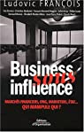 Business sous influence: Marchés financiers, ONG, marketers, état ... Qui manipule qui ? par Revel
