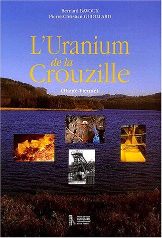 L'uranium de la Crouzille (Haute-Vienne) : Un demi-siècle d'aventure minière et industrielle en Limousin