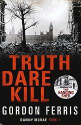 Truth Dare Kill (Danny McRae Series) by Gordon Ferris (2011-10-01)