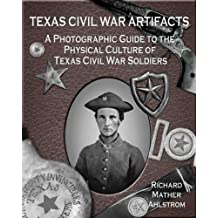 Texas Civil War Artifacts: A Photographic Guide to the Physical Culture of Texas Civil War Soldiers by Richard Mather Ahlstrom (2008-10-27)