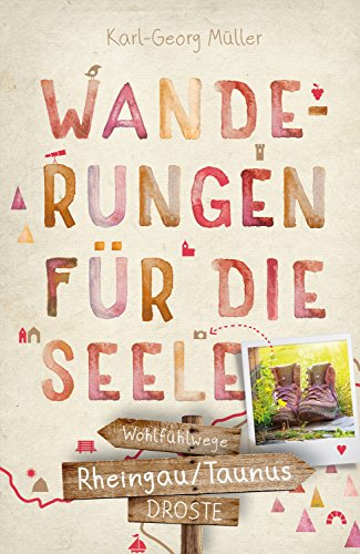 Rheingau/Taunus. Wanderungen für die Seele: Wohlfühlwege Georg Wein