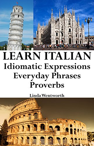 Learn Italian: Idiomatic Expressions - Everyday Phrases - Proverbs (Italian Idioms & Phrases Book 1) (English Edition)