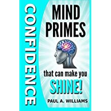 Confidence Mind Primes That Can Make You Shine!: Volume 2