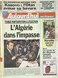 AUJOURD'HUI EN FRANCE [No 16986] du 15/04/1999 - DES DIZAINES DE REFUGIES TUES AU KOSOVO - L'OTAN AVOUE SA BAVURE - FAIBLE PARTICIPATION A L'ELECTION -EN ALGERIE - LES AGENTS DU FISC DENONCENT L'INEGALITE DEVANT LES CONTROLES - LES SPORTS - FOOT