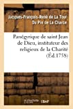 Telecharger Livres Panegyrique de saint Jean de Dieu instituteur des religieux de la Charite Prononce le 8 mars jour de sa fete en 1745 1749 1758 dans l eglise des RR PP de la Charite (PDF,EPUB,MOBI) gratuits en Francaise
