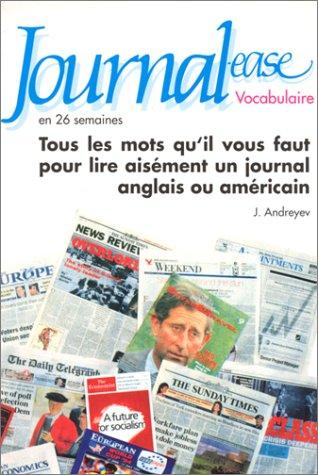 Journal-ease en 26 semaines : Vocabulaire, tous les mots qu'il vous faut pour lire aisment un journal anglais ou amricain