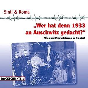 Wer hat denn 1933 an Auschwitz gedacht: Alltag und Diskriminierung im NS-Staat (hörGESCHICHTE 1)