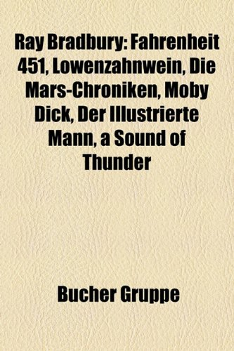 Ray Bradbury: Fahrenheit 451, Lowenzahnwein, Die Mars-Chroniken, Moby Dick, Der Illustrierte Mann, a Sound of Thunder (A Sound Of Thunder Von Ray Bradbury)