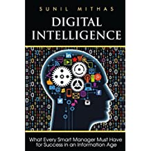 Digital Intelligence: What Every Smart Manager Must Have for Success in an Information Age (English Edition)