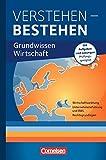 Verstehen - Bestehen: Grundwissen Wirtschaft: Wirtschaftsordnung, Unternehmensführung und BWL, Rechtsgrundlagen. Fachbuch mit Aufgaben und Lösungen. Prüfungsgeeignet