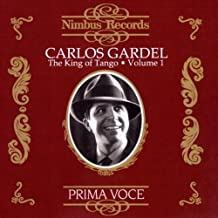 Carlos GARDEL : The King of Tango vol 1: 1890-1935