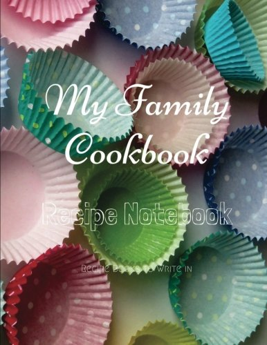 My Family Cookbook Recipe Notebook Recipe Books to write in: My Family Cookbook Recipe Notebook Volume 3 - 100 pages 90 record pages for Blank Recipe ... 11
