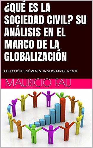 Leer libros educativos en línea gratis sin descarga ¿QUÉ ES LA SOCIEDAD CIVIL? SU ANÁLISIS EN EL MARCO DE LA GLOBALIZACIÓN: COLECCIÓN RESÚMENES UNIVERSITARIOS Nº 480 B0176MJV72 PDF