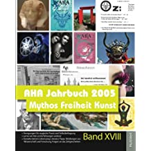 AHA Jahrbuch 2005: Mythos Freiheit Kunst (Spiritualität und Lebenskunst)